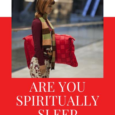 Are You Spiritually Sleepwalking?