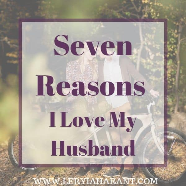 Seven Reasons Why I Love My Husband - LeRyiah Arant