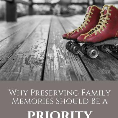Make Preserving Family Memories a Priority