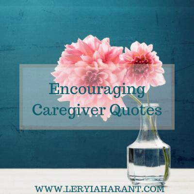Caregiver Quotes Encourage, Inspire, Comfort Caregivers