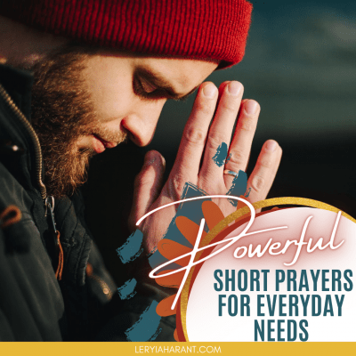 Powerful Collection of Short Prayers for your Everyday Needs
